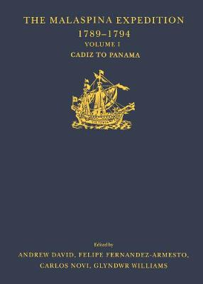 The Malaspina Expedition 1789-1794: Journal of the Voyage by Alejandro Malaspina. Volume I: Cádiz to Panamá - David, Andrew, and Fernández-Armesto, Felipe, and Williams, Glyndwr