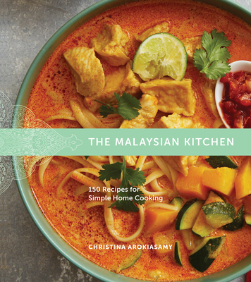 The Malaysian Kitchen: 150 Recipes for Simple Home Cooking - Arokiasamy, Christina