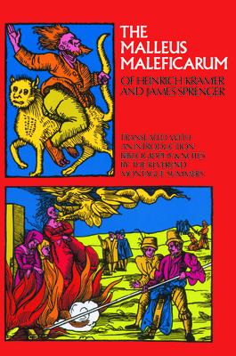 The Malleus Maleficarum of Heinrich Kramer and James Sprenger Malleus Maleficarum of Heinrich Kramer and James Sprenger - Summers, Montague (Editor), and Institoris, Heinrich