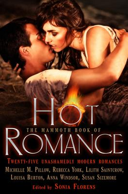 The Mammoth Book of Hot Romance - Florens, Sonia (Editor)
