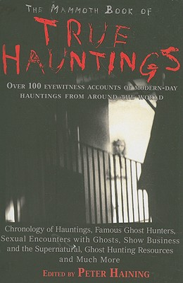 The Mammoth Book of True Hauntings - Haining, Peter
