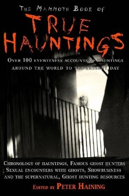 The Mammoth Book of True Hauntings - Haining, Peter (Editor)