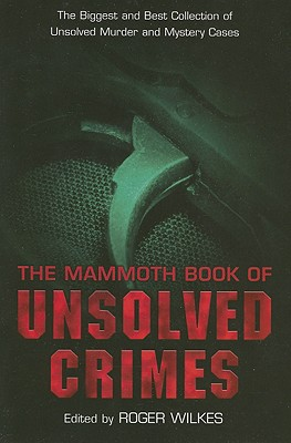 The Mammoth Book of Unsolved Crimes - Wilkes, Roger, B.A (Editor)