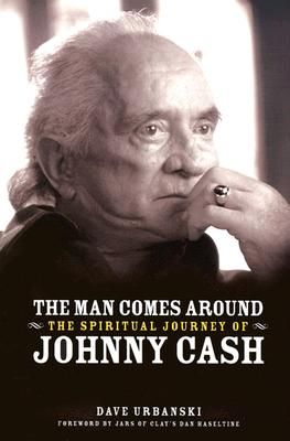 The Man Comes Around: The Spiritual Journey of Johnny Cash - Urbanski, Dave