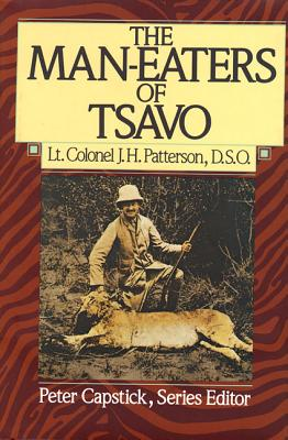 The Man-Eaters of Tsavo - Patterson, J H, Lieutenant Colonel, and Capstick, Peter H (Editor)