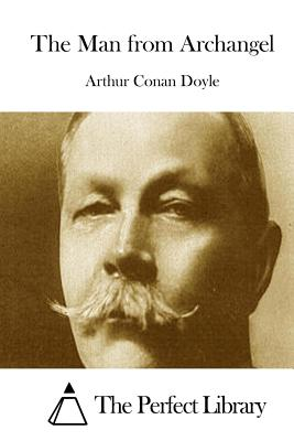 The Man from Archangel - Doyle, Arthur Conan, Sir, and The Perfect Library (Editor)