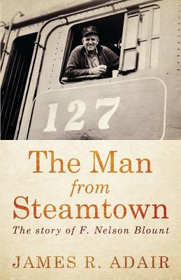 The Man from Steamtown - Adair, James R