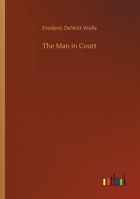 The Man in Court - Wells, Frederic DeWitt