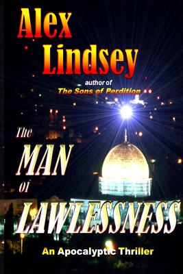 The Man of Lawlessness: An End Times Fictional Thriller - Lindsey, Alex