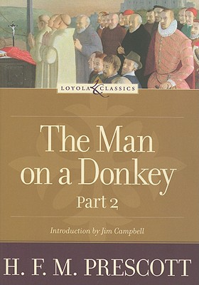 The Man on a Donkey, Part 2: A Chronicle - Prescott, Hilda Francis Margaret, and Campbell, James P, Ma, Dmin (Introduction by), and Welborn, Amy (Editor)