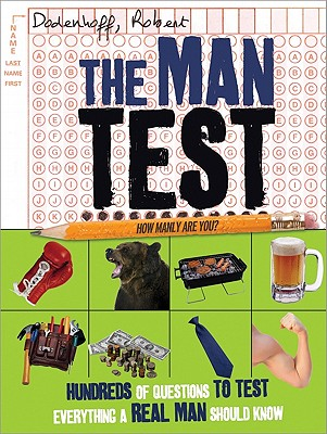 The Man Test: Hundreds of Questions to Test Everything a Real Man Should Know - Dodenhoff, Robert
