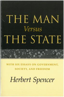 The Man Versus the State: With Six Essays on Government, Society, and Freedom - Spencer, Herbert, and Mack, Eric (Foreword by), and Nock, Albert Jay (Introduction by)