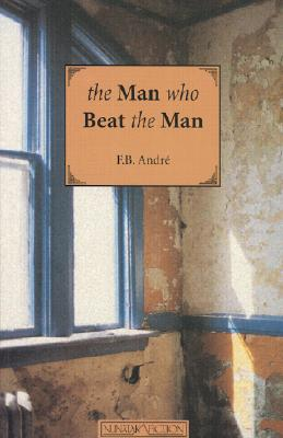 The Man Who Beat the Man - Andre, F B