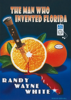 The Man Who Invented Florida - White, Randy Wayne, and Hill, Dick (Read by)