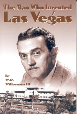 The Man Who Invented Las Vegas - Wilkerson, W R, III