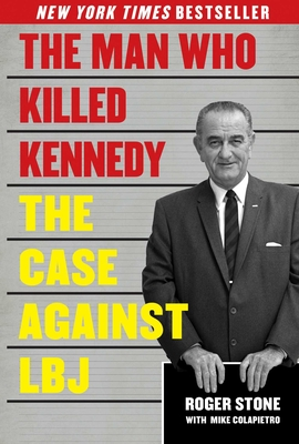 The Man Who Killed Kennedy - Stone, Roger, and Colapietro, Mike