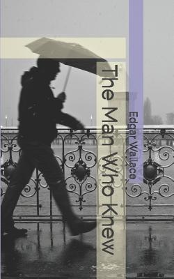 The Man Who Knew - Wallace, Edgar