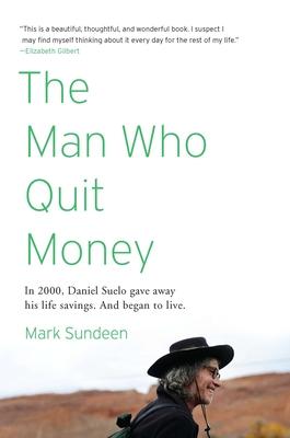 The Man Who Quit Money - Sundeen, Mark