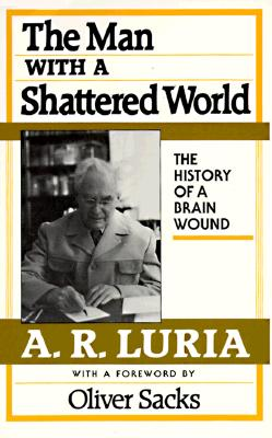 The Man with a Shattered World: The History of a Brain Wound - Luria, A R, and Solotaroff, Lynn (Translated by), and Sacks, Oliver (Foreword by)