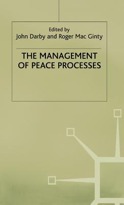 The Management of Peace Processes - Darby, John, Professor, and Darby, J (Editor), and Mac Ginty, Roger (Editor)
