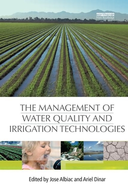 The Management of Water Quality and Irrigation Technologies - Albiac, Jose (Editor), and Dinar, Ariel (Editor)