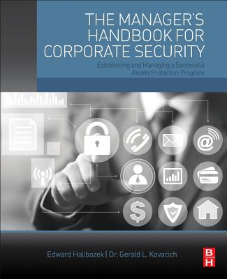 The Manager's Handbook for Corporate Security: Establishing and Managing a Successful Assets Protection Program - Halibozek, Edward
