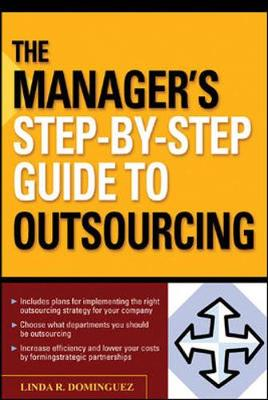 The Manager's Step-By-Step Guide to Outsourcing - Dominguez, Linda R