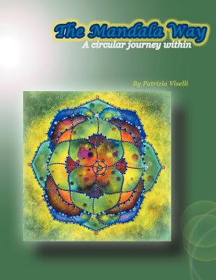 The Mandala Way: A Circular Journey Within - Viselli, Patrizia