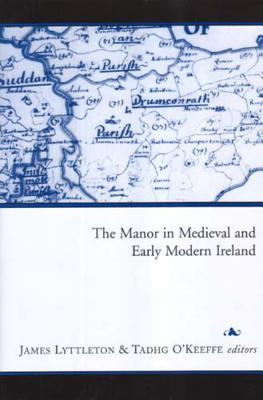 The Manor in Medieval and Early Modern Ireland - Lyttleton, James (Editor), and O'Keeffe, Tadhg (Editor)
