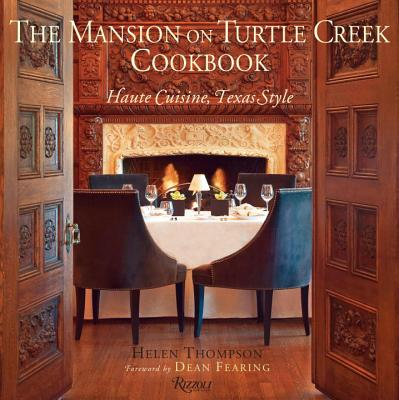 The Mansion on Turtle Creek Cookbook: Haute Cuisine, Texas Style - Thompson, Helen, and Peacock, Robert M (Photographer), and Fearing, Dean (Foreword by)