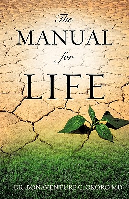 The Manual for Life - Okoro, Bonaventure C, Dr.