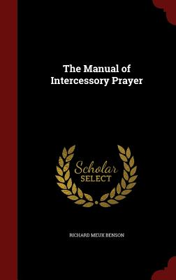The Manual of Intercessory Prayer - Benson, Richard Meux