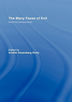 The Many Faces of Evil: Historical Perspectives - Rorty, Amelia O (Editor)