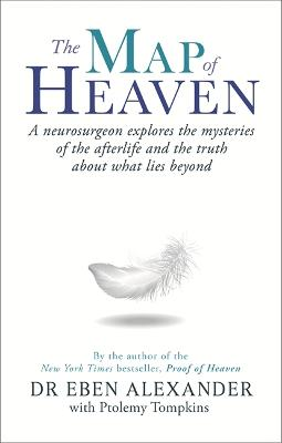 The Map of Heaven: A neurosurgeon explores the mysteries of the afterlife and the truth about what lies beyond - Alexander, Eben, Dr., MD, and Tompkins, Ptolemy