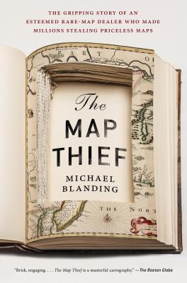 The Map Thief: The Gripping Story of an Esteemed Rare-Map Dealer Who Made Millions Stealing Priceless Maps - Blanding, Michael