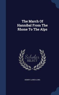 The March of Hannibal from the Rhone to the Alps - Long, Henry Lawes