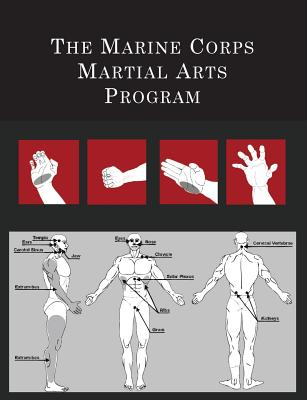 The Marine Corps Martial Arts Program: The Complete Combat System - [United States Marine Corps