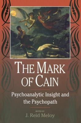 The Mark of Cain: Psychoanalytic Insight and the Psychopath - Meloy, J. Reid (Editor)