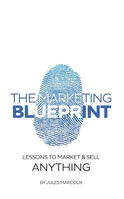 The Marketing Blueprint: Lessons to market & sell anything - Marcoux, Jules