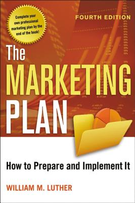 The Marketing Plan: How to Prepare and Implement It - Luther, William