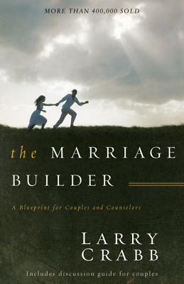 The Marriage Builder: A Blueprint for Couples and Counselors - Crabb, Lawrence J, and Crabb, Larry, Dr.