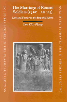 The Marriage of Roman Soldiers (13 B.C. - A.D. 235): Law and Family in the Imperial Army - Phang, Sara Elise, Dr.