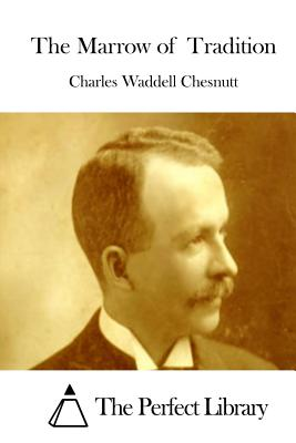 The Marrow of Tradition - Chesnutt, Charles Waddell, and The Perfect Library (Editor)