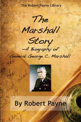The Marshall Story, a Biography of General George C. Marshall - Payne, Robert