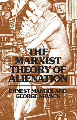 The Marxist Theory of Alienation - Mandel, Ernest, and Novack, George
