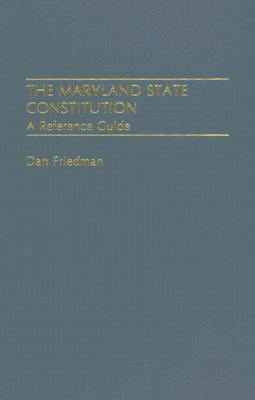 The Maryland State Constitution: A Reference Guide - Friedman, Dan