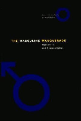 The Masculine Masquerade: Masculinity and Representation - Perchuk, Andrew