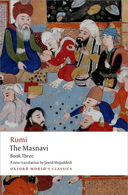 The Masnavi, Book Three - Rumi, Jalal al-Din, and Mojaddedi, Jawid, Dr. (Translated by)