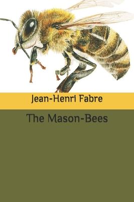 The Mason-Bees - Fabre, Jean-Henri