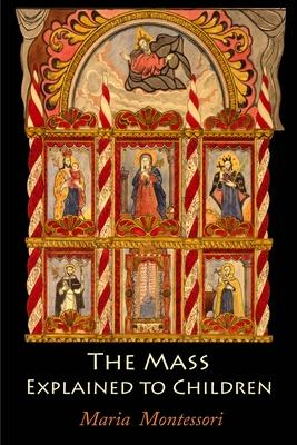 The Mass Explained to Children - Montessori, Maria